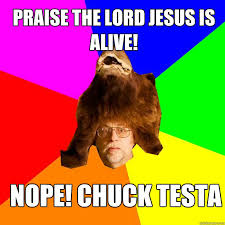 Praise The Lord Meme - praise god meme 28 images praise the lord jesus is alive nope