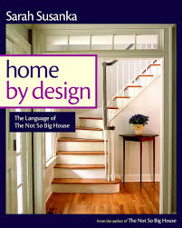 susanka home by design the language of the not so big house sarah