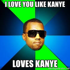 Finish It Meme - i love you like kanye loves kanye kanye finish meme generator
