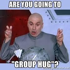 Group Hug Meme - are you going to group hug dr evil meme meme generator