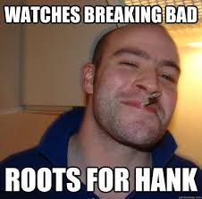 Hank Meme Breaking Bad - watches breaking bad roots for hank misc quickmeme