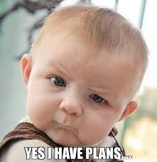 Yes Meme Baby - yes i have plans meme skeptical baby 44805 memeshappen