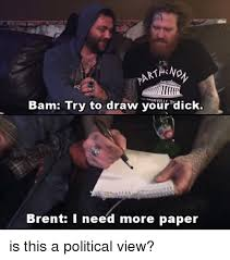 Theradbrad Meme - part no bam try to draw your dick brent i need more paper is this a