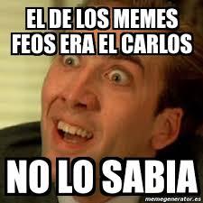 Carlos Meme - meme no me digas el de los memes feos era el carlos no lo sabia