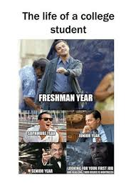 Senior College Student Meme - the life of a college student freshman year sophmore year ci junior