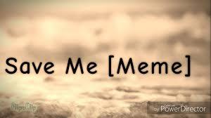 Finish It Meme - save me meme but i didn t finish it youtube