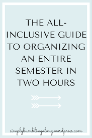 how to organize an entire semester college and college