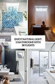 Natural Light Enjoy Natural Light 15 Bathrooms With Skylights Shelterness