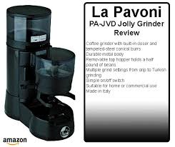 Commercial Grade Coffee Grinder La Pavoni Pa Jvd Jolly Commercial Coffee Grinder Review