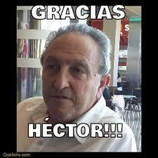 Hector Meme - gracias héctor memes en quebolu