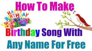 free birthday greetings how to make birthday song with any name for free birthday