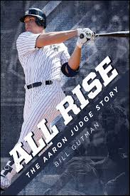 How Aaron Judge Became A Bomber The Inside Story Of The Yankees - com all rise the aaron judge story 9781682617045 bill