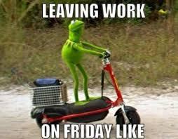 Leaving Work Meme - leaving work on friday like meme xyz