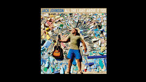 jack johnson all the light above it too jack johnson is one moon enough audio youtube