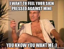 I Know You Want Me Meme - i want to feel your skin pressed against mine you know you want me