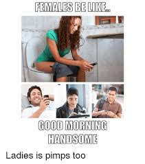 Good Morning Ladies Meme - search funny and good morning memes on sizzle