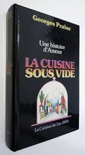 histoire de la cuisine 9782950109101 une histoire d amour la cuisine sous vide abebooks