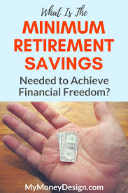How Much To Retire Comfortably What U0027s The Minimum Retirement Savings Needed For Financial Freedom