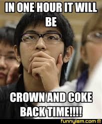 Coke Meme - in one hour it will be crown and coke back time meme factory