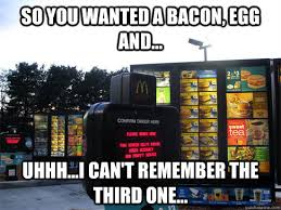 Uhhh Meme - so you wanted a bacon egg and uhhh i can t remember the third