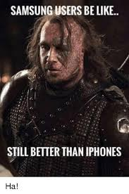 Iphone Users Be Like Meme - samsungusers be like still better than iphones ha iphone meme on