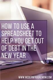 How To Use A Spreadsheet How To Use A Spreadsheet To Help You Get Out Of Debt In The New