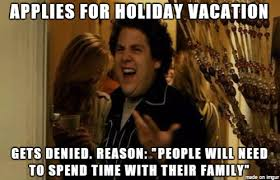 Denied Meme - vacation denied life goes on meme on imgur