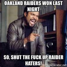 Raider Hater Memes - oakland raiders won last night so shut the fuck up raider haters