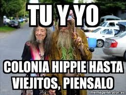 Hippie Memes - meme personalizado tu y yo colonia hippie hasta viejitos