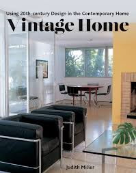 vintage home using 20th century design in the contemporary home vintage home using 20th century design in the contemporary home judith miller 9781770856127 amazon com books
