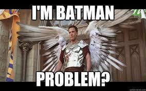 Affleck Batman Meme - i m batman problem ben affleck dogma quickmeme