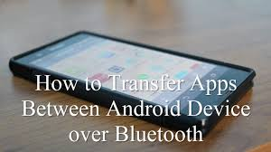 how to transfer apps from android to android how to transfer apps between android device bluetooth