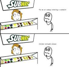 Subway Memes - srsly every time at subway by andhy1001 meme center