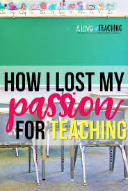 how i lost my passion for teaching u2013 a love of teaching
