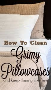 how to clean grimy pillowcases and keep them clean forever