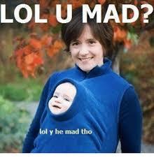 You Mad Tho Meme - lol u mad lol y he mad tho funny meme on me me