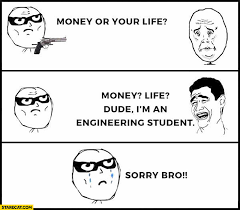 Engineering Student Meme - money or your life dude i m an engineering student sorry bro