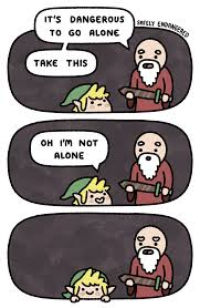 Never Alone Meme - you re never alone the legend of zelda know your meme