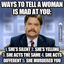 Funny Woman Memes - ways to tell a woman is mad at you