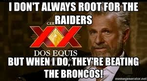 Meme Generator Dos Equis Man - i don t always root for the raiders but when i do they re beating