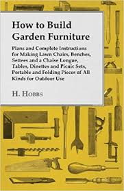 how to build garden furniture plans and complete instructions