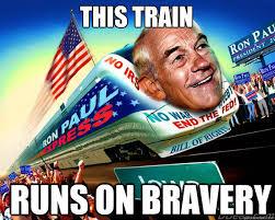 Ron Paul Memes - this train runs on bravery ron paul train quickmeme