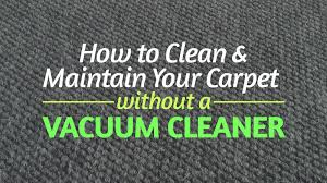 how to vacuum carpet how to clean and maintain your carpet without a vacuum cleaner updated