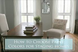 how to choose paint colors for staging homes the decorologist