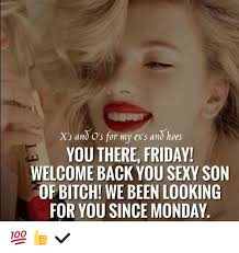 Sexy Friday Memes - x s and o s for my ex s ano h you there friday welcome back you