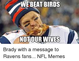 Nfl Meme - we beat birds memes not our wives brady with a message to ravens
