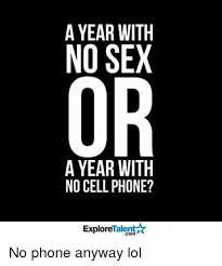 Lack Of Sex Meme - a year with no sex or a year with no cell phone talent a explore no