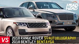 bentley suv 2018 2018 range rover svautobiography vs bentley bentayga which is