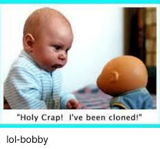 Holy Crap Meme - holy crap i ve been cloned lol bobby meme on sizzle