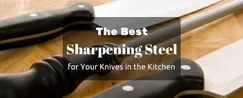 Knives In The Kitchen The Best Sharpening Steel For Your Knives In The Kitchen